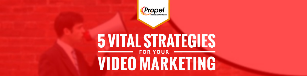 5 Vital Strategies For Your Video Marketing