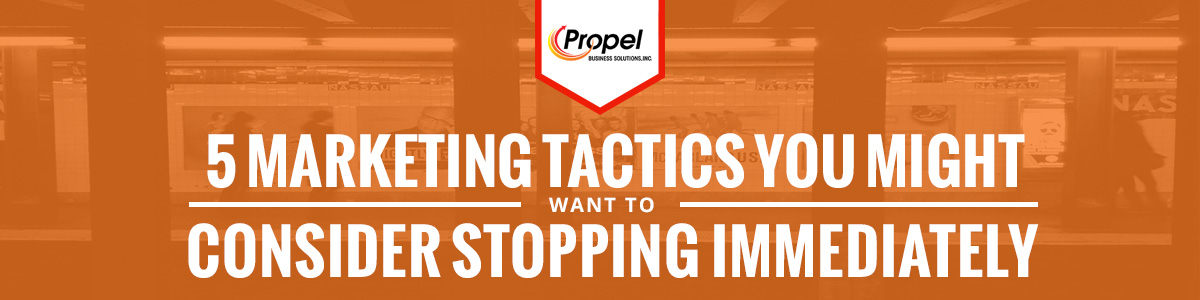 5 Marketing Tactics You Might Want to Consider Stopping Immediately