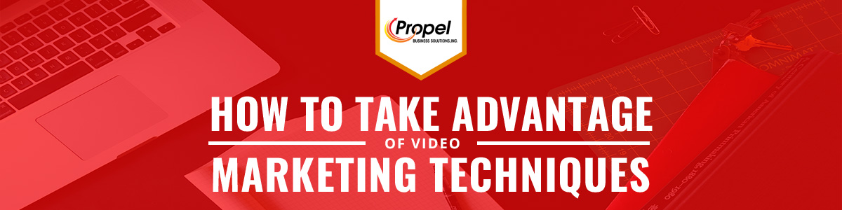 How to Take Advantage of Video Marketing Techniques