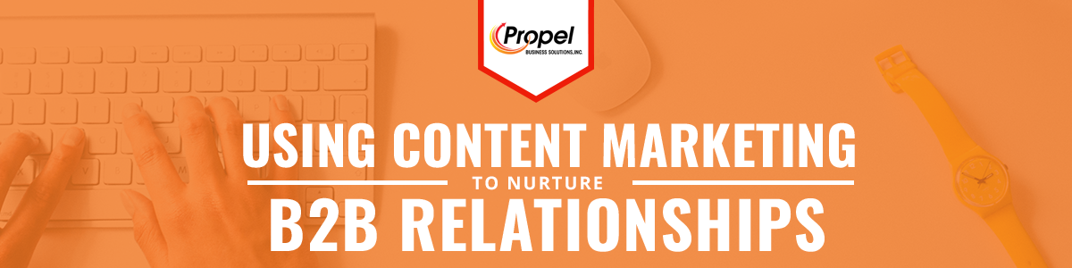 Using Content Marketing to Nurture B2B Relationships