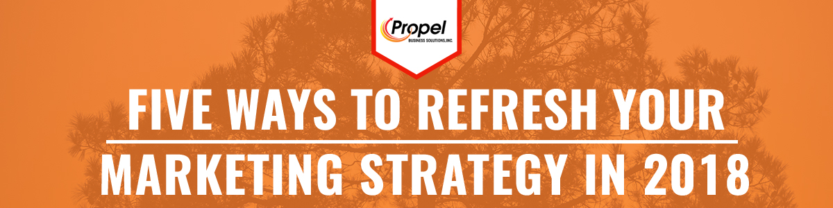 5 Ways To Refresh Your Marketing Strategy in 2018